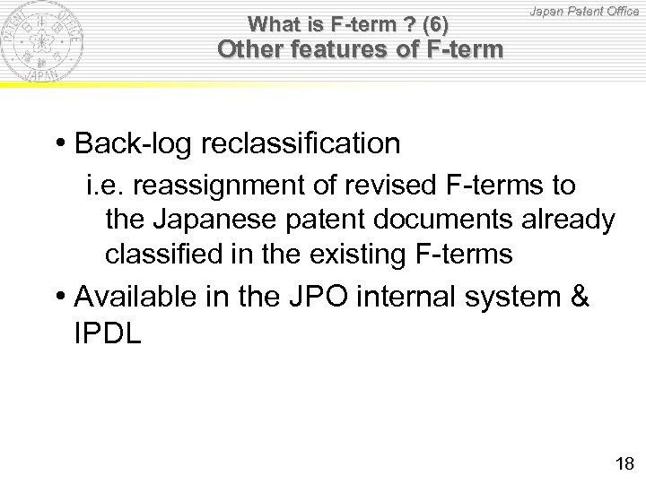 What is F-term ? (6) Japan Patent Office Other features of F-term • Back-log