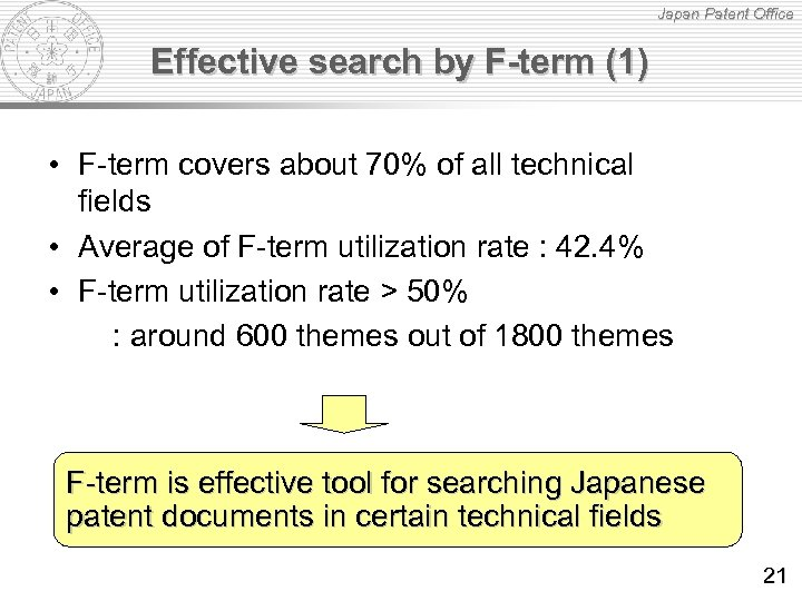Japan Patent Office Effective search by F-term (1) • F-term covers about 70% of