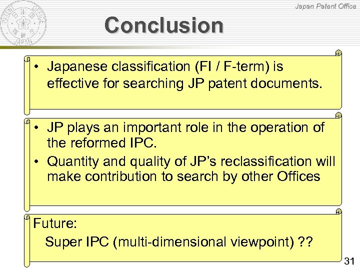 Japan Patent Office Conclusion • Japanese classification (FI / F-term) is effective for searching