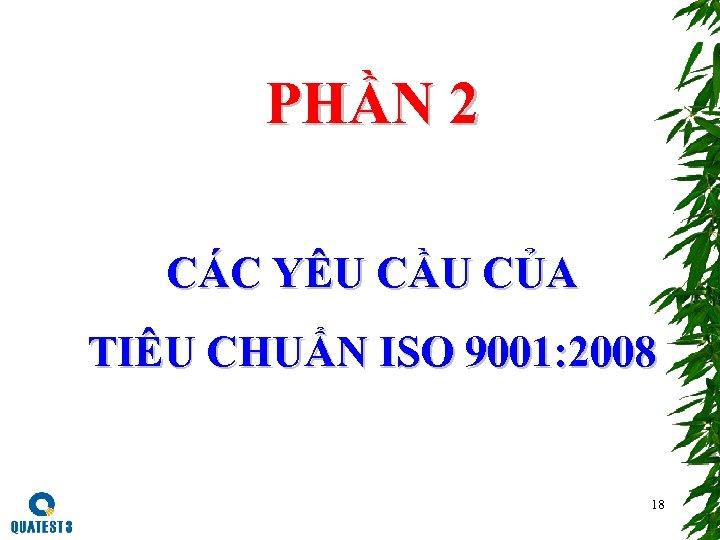 PHẦN 2 CÁC YÊU CẦU CỦA TIÊU CHUẨN ISO 9001: 2008 18