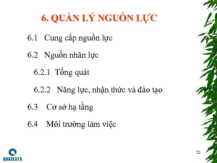 6. QUẢN LÝ NGUỒN LỰC 6. 1 Cung cấp nguồn lực 6. 2