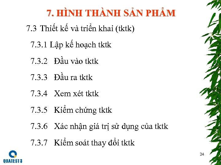 7. HÌNH THÀNH SẢN PHẨM 7. 3 Thiết kế và triển khai (tktk)
