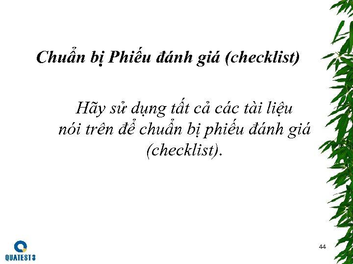 Chuẩn bị Phiếu đánh giá (checklist) Hãy sử dụng tất cả các tài liệu