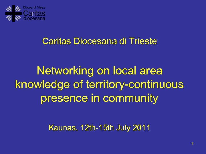 Caritas Diocesana di Trieste Networking on local area knowledge of territory-continuous presence in community