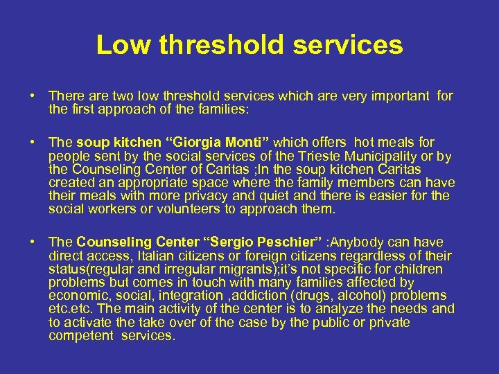 Low threshold services • There are two low threshold services which are very important