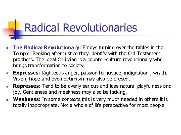 Radical Revolutionaries n n The Radical Revolutionary: Enjoys turning over the tables in the