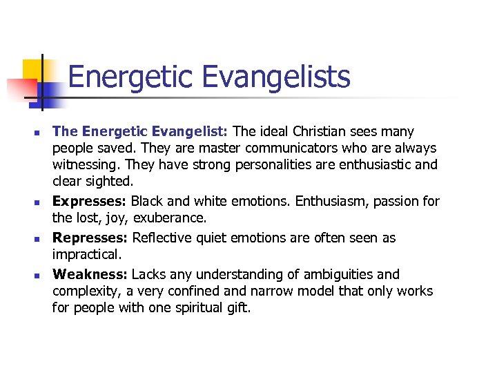 Energetic Evangelists n n The Energetic Evangelist: The ideal Christian sees many people saved.