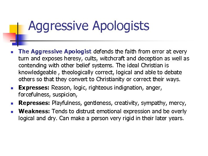 Aggressive Apologists n n The Aggressive Apologist defends the faith from error at every