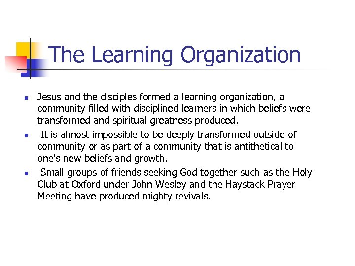 The Learning Organization n Jesus and the disciples formed a learning organization, a community