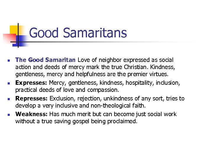 Good Samaritans n n The Good Samaritan Love of neighbor expressed as social action