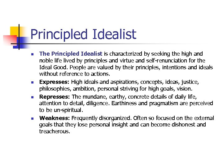Principled Idealist n n The Principled Idealist is characterized by seeking the high and