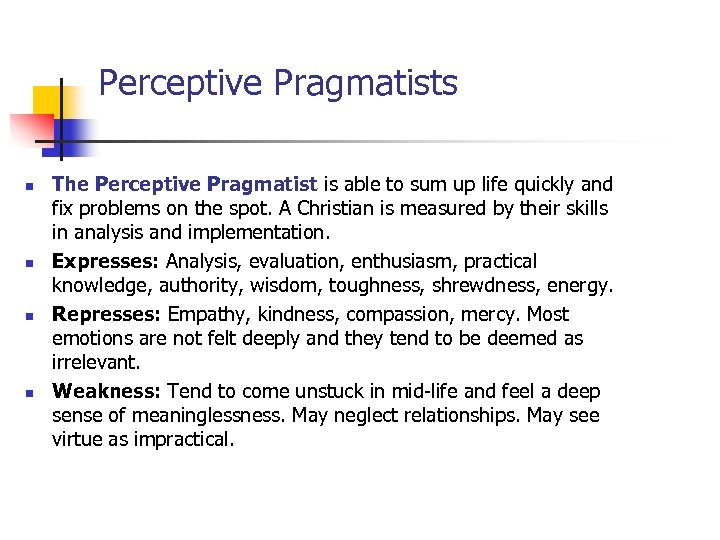 Perceptive Pragmatists n n The Perceptive Pragmatist is able to sum up life quickly