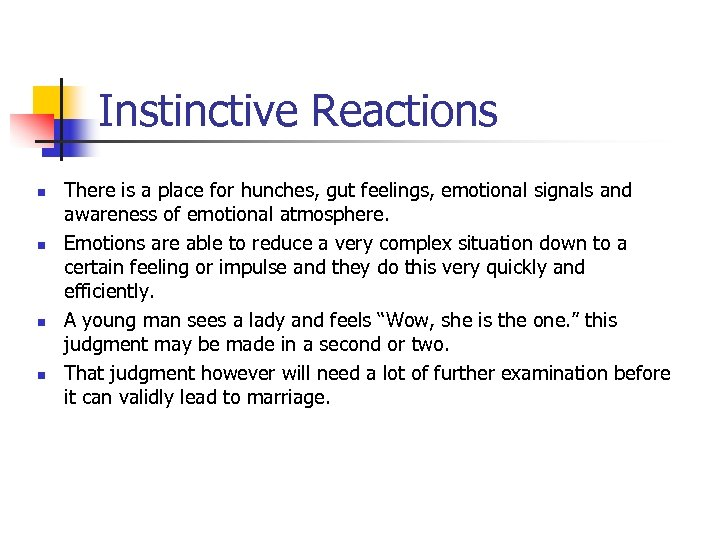 Instinctive Reactions n n There is a place for hunches, gut feelings, emotional signals