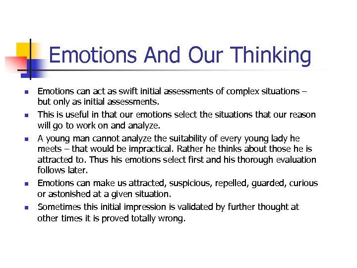 Emotions And Our Thinking n n n Emotions can act as swift initial assessments