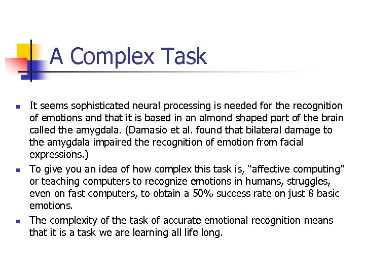 A Complex Task n n n It seems sophisticated neural processing is needed for