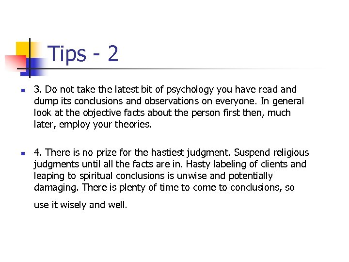 Tips - 2 n n 3. Do not take the latest bit of psychology