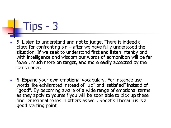 Tips - 3 n n 5. Listen to understand not to judge. There is