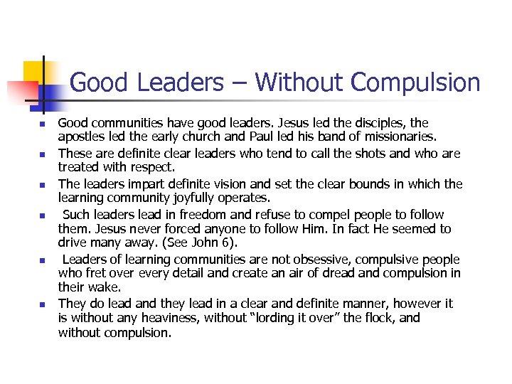 Good Leaders – Without Compulsion n n n Good communities have good leaders. Jesus