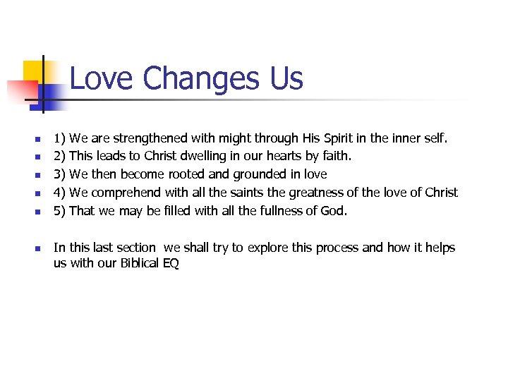 Love Changes Us n n n 1) 2) 3) 4) 5) We are strengthened