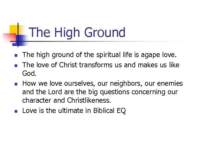 The High Ground n n The high ground of the spiritual life is agape