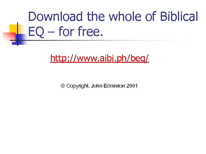 Download the whole of Biblical EQ – for free. http: //www. aibi. ph/beq/ ©