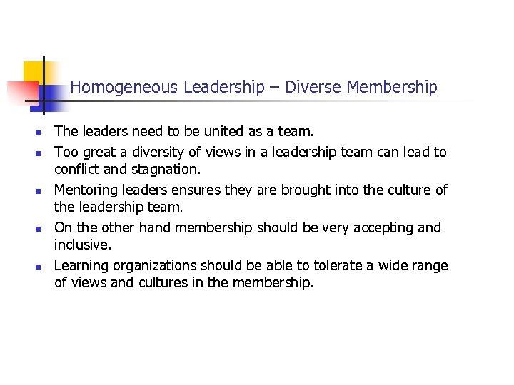Homogeneous Leadership – Diverse Membership n n n The leaders need to be united