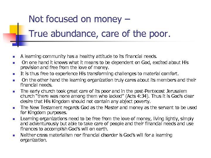 Not focused on money – True abundance, care of the poor. n n n