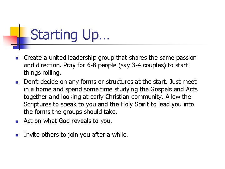 Starting Up… n Create a united leadership group that shares the same passion and