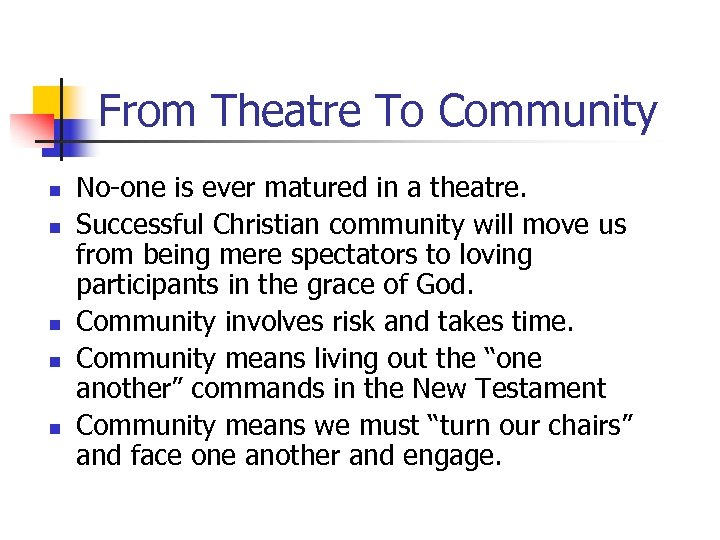 From Theatre To Community n n n No-one is ever matured in a theatre.