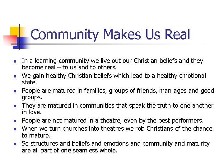 Community Makes Us Real n n n n In a learning community we live