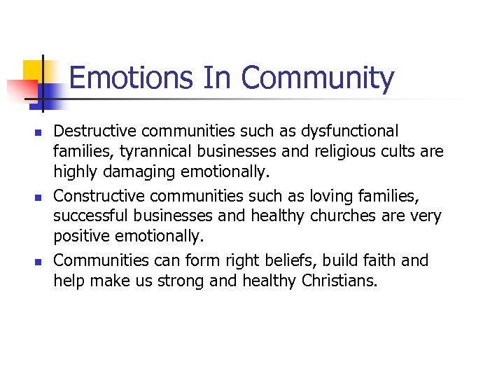 Emotions In Community n n n Destructive communities such as dysfunctional families, tyrannical businesses