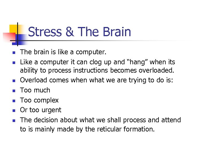 Stress & The Brain n n n The brain is like a computer. Like