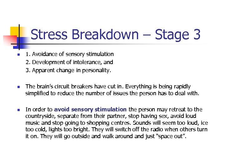 Stress Breakdown – Stage 3 n n n 1. Avoidance of sensory stimulation 2.