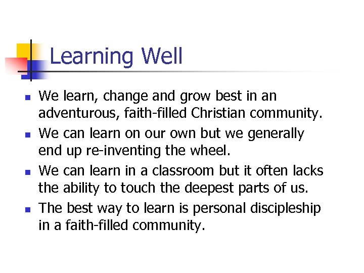 Learning Well n n We learn, change and grow best in an adventurous, faith-filled