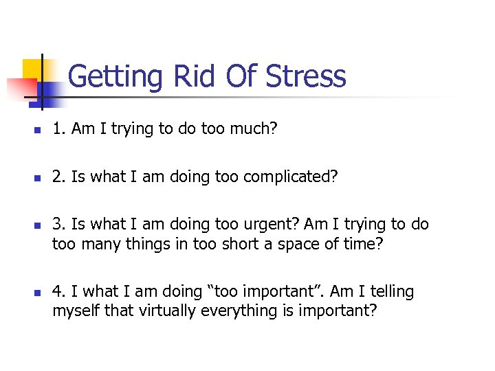 Getting Rid Of Stress n 1. Am I trying to do too much? n