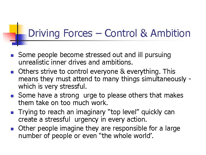 Driving Forces – Control & Ambition n n Some people become stressed out and