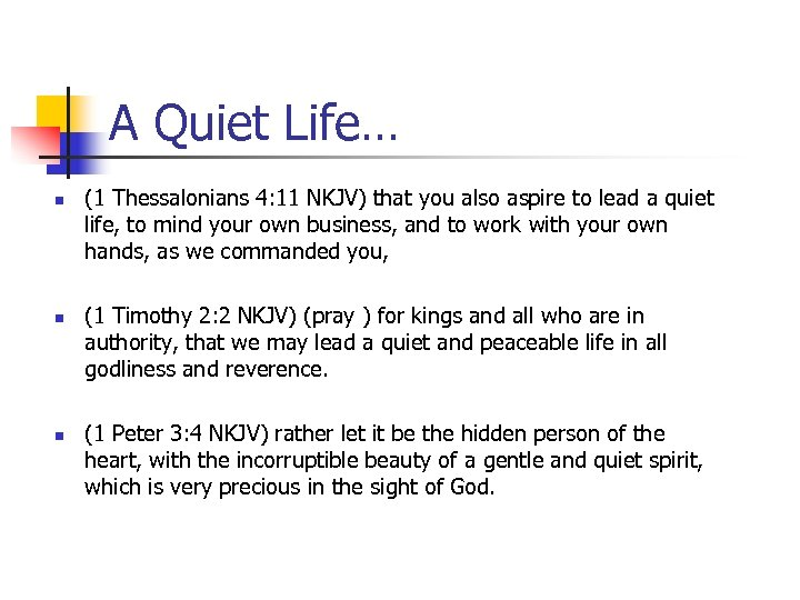 A Quiet Life… n n n (1 Thessalonians 4: 11 NKJV) that you also