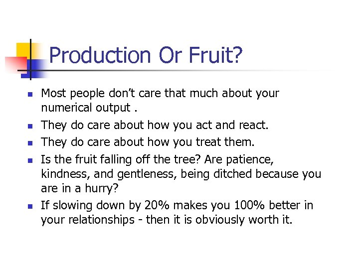 Production Or Fruit? n n n Most people don't care that much about your