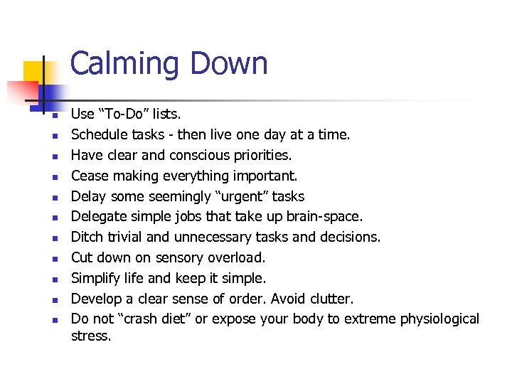 "Calming Down n n Use ""To-Do"" lists. Schedule tasks - then live one day"