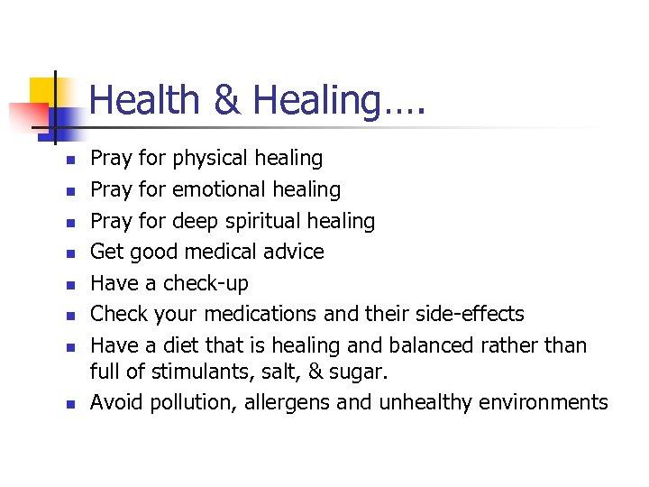 Health & Healing…. n n n n Pray for physical healing Pray for emotional
