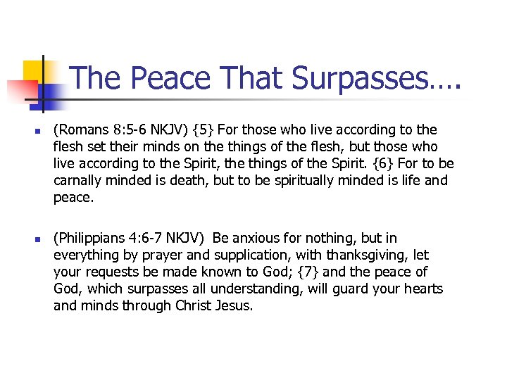 The Peace That Surpasses…. n n (Romans 8: 5 -6 NKJV) {5} For those