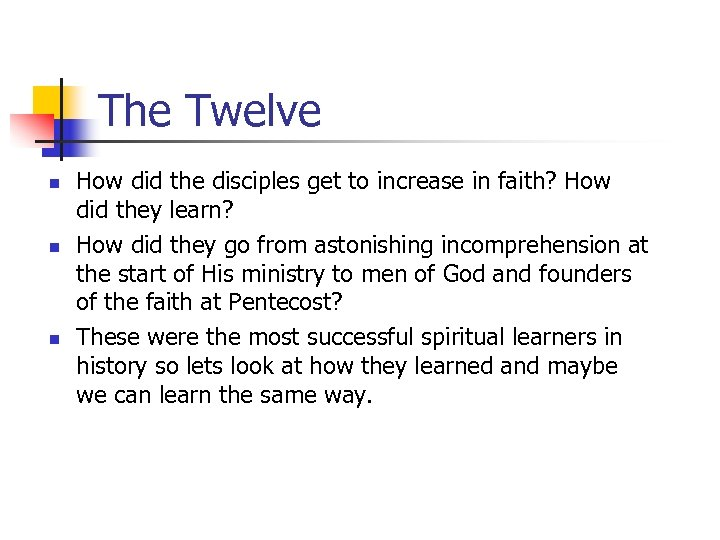 The Twelve n n n How did the disciples get to increase in faith?