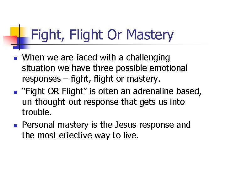 Fight, Flight Or Mastery n n n When we are faced with a challenging