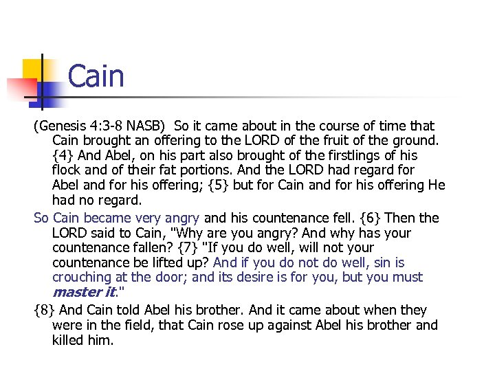 Cain (Genesis 4: 3 -8 NASB) So it came about in the course of