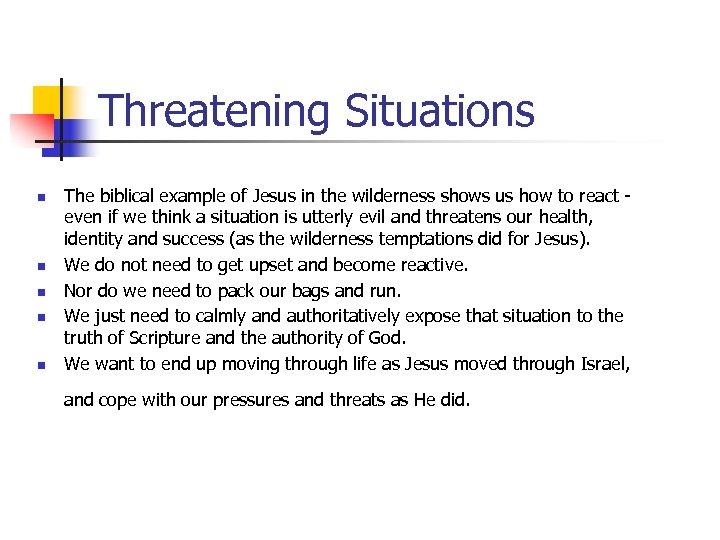 Threatening Situations n n n The biblical example of Jesus in the wilderness shows