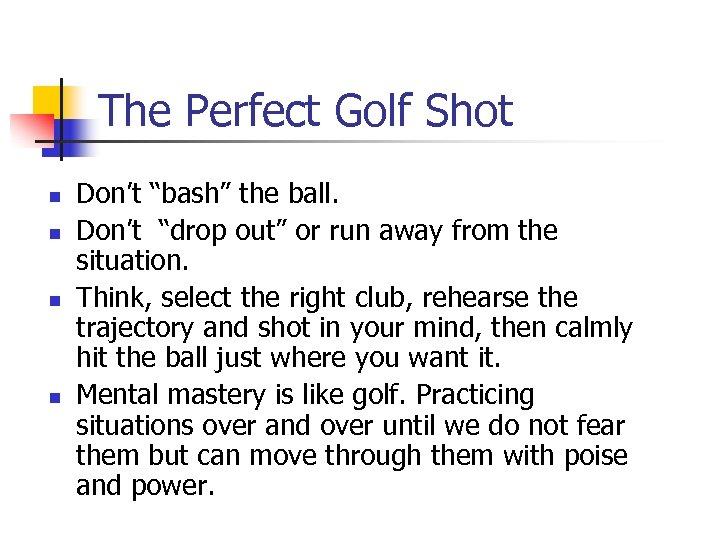 "The Perfect Golf Shot n n Don't ""bash"" the ball. Don't ""drop out"" or"