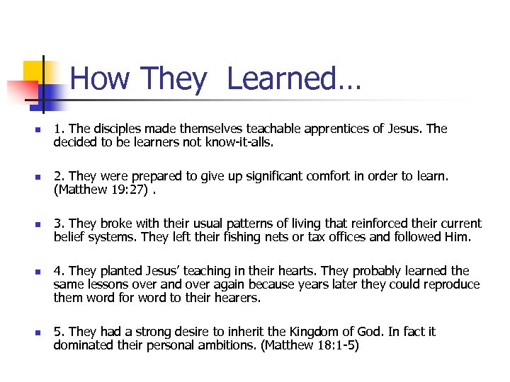 How They Learned… n n n 1. The disciples made themselves teachable apprentices of
