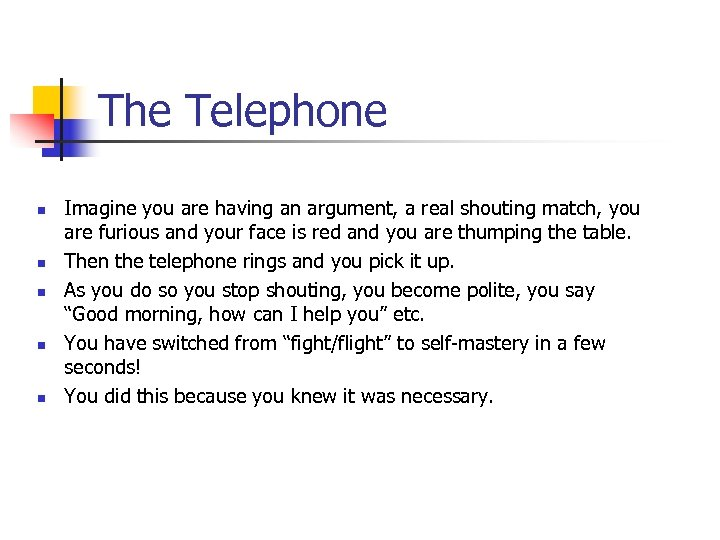 The Telephone n n n Imagine you are having an argument, a real shouting