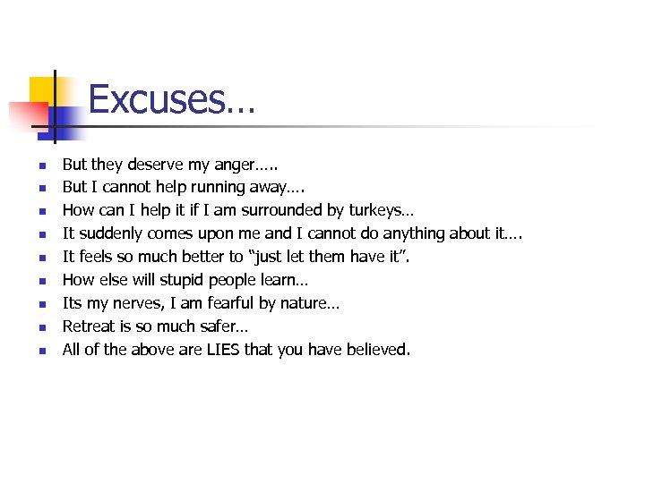 Excuses… n n n n n But they deserve my anger…. . But I