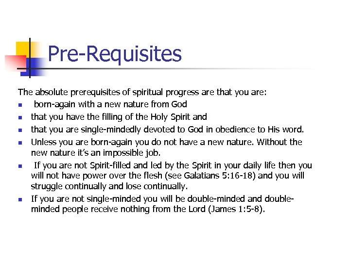 Pre-Requisites The absolute prerequisites of spiritual progress are that you are: n born-again with